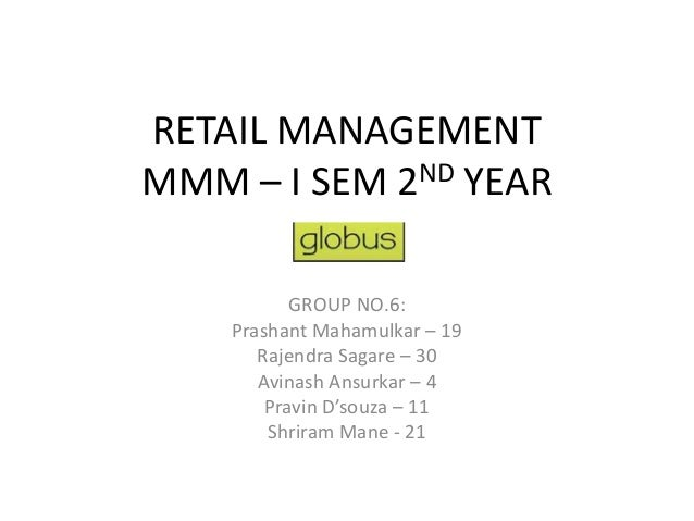 RETAIL MANAGEMENTMMM – I SEM 2ND YEAR           GROUP NO.6:    Prashant Mahamulkar – 19       Rajendra Sagare – 30       A...