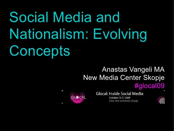 Social Media and Nationalism: Evolving Concepts                Anastas Vangeli MA            New Media Center Skopje      ...