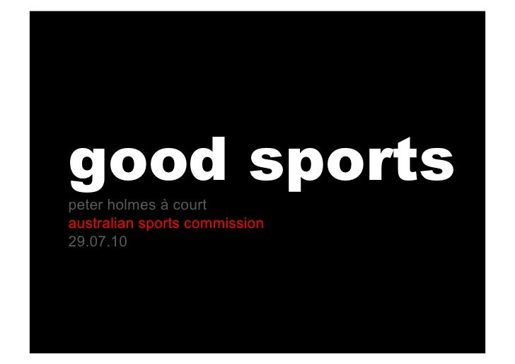 good sports peter holmes à court australian sports commission 29.07.10   webcast: slideshare.net/peterhac