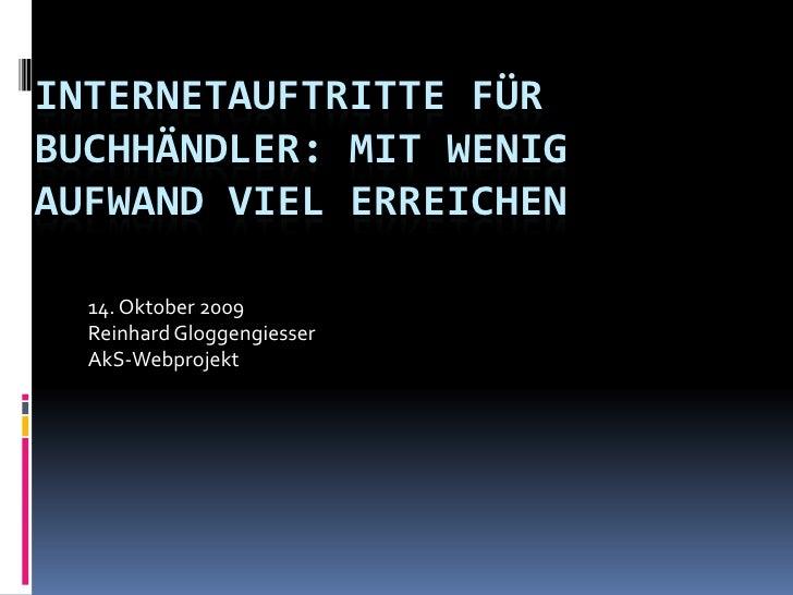 Internetauftritte für Buchhändler: Mit wenig Aufwand viel erreichen<br />14. Oktober 2009<br />Reinhard Gloggengiesser<br ...