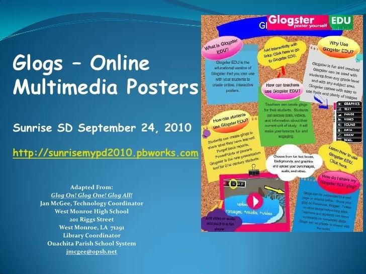Glogs – Online Multimedia Posters<br />Sunrise SD September 24, 2010<br />http://sunrisemypd2010.pbworks.com<br />Adapted ...