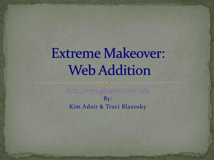 http://www.glogster.com/edu            By: Kim Adair & Traci Blazosky