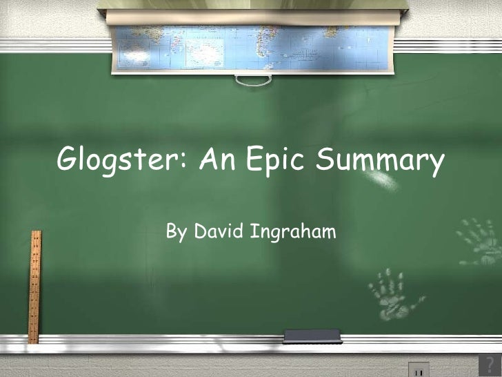 Glogster: An Epic Summary By David Ingraham