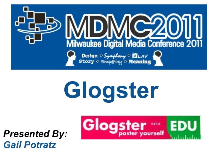 Glogster Presented By: Gail Potratz