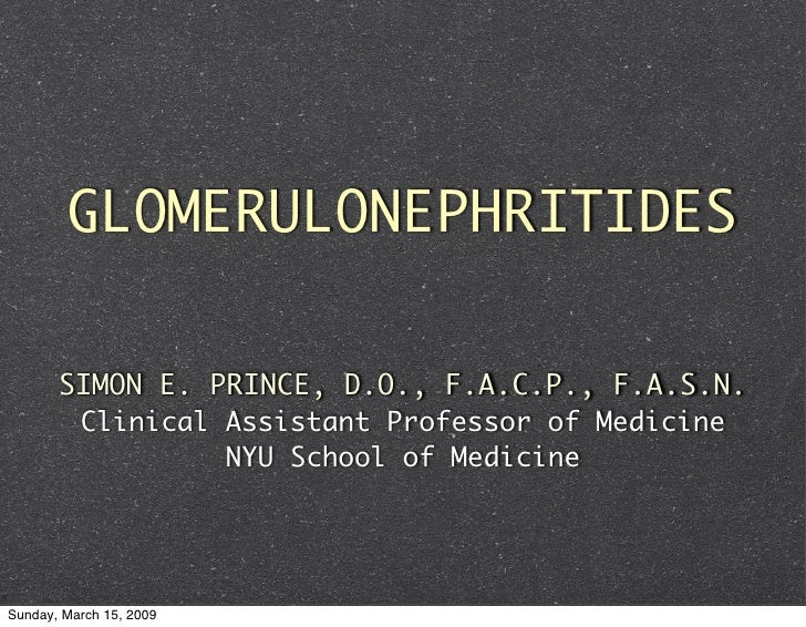 GLOMERULONEPHRITIDES         SIMON E. PRINCE, D.O., F.A.C.P., F.A.S.N.         Clinical Assistant Professor of Medicine   ...