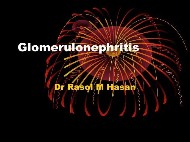 Glomerulonephritis Dr Rasol M Hasan