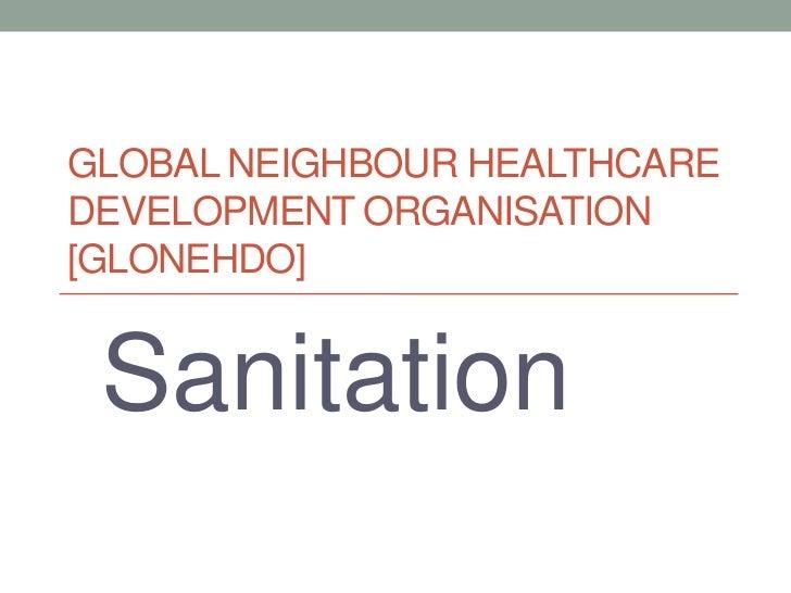GLOBAL NEIGHBOUR HEALTHCAREDEVELOPMENT ORGANISATION[GLONEHDO] Sanitation