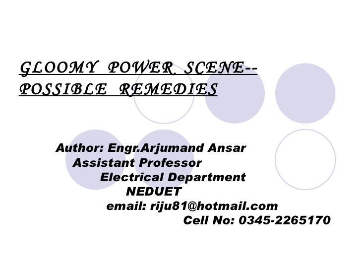 GLOOMY  POWER  SCENE--POSSIBLE  REMEDIES Author: Engr.Arjumand Ansar  Assistant Professor  Electrical Department  NEDUET  ...
