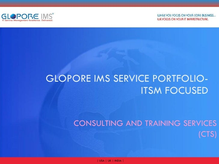 GLOPORE IMS SERVICE PORTFOLIO- ITSM FOCUSED CONSULTING AND TRAINING SERVICES (CTS)