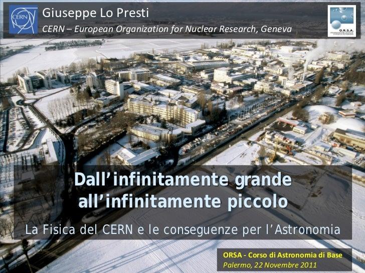 Giuseppe Lo Presti  CERN – European Organization for Nuclear Research, Geneva         Dall'infinitamente grande         al...