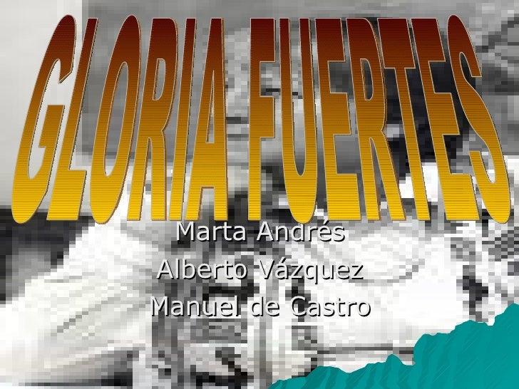 Marta Andrés Alberto Vázquez Manuel de Castro GLORIA FUERTES