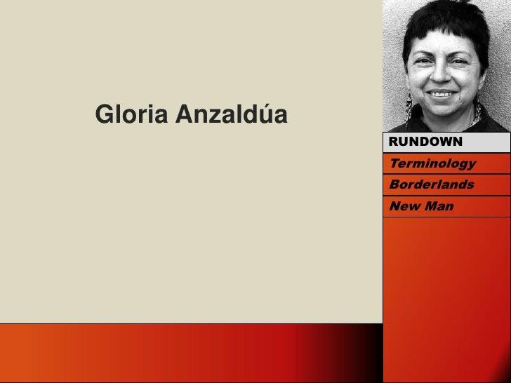 Gloria Anzaldúa<br />RUNDOWN<br />Terminology<br />Borderlands<br />New Man<br />