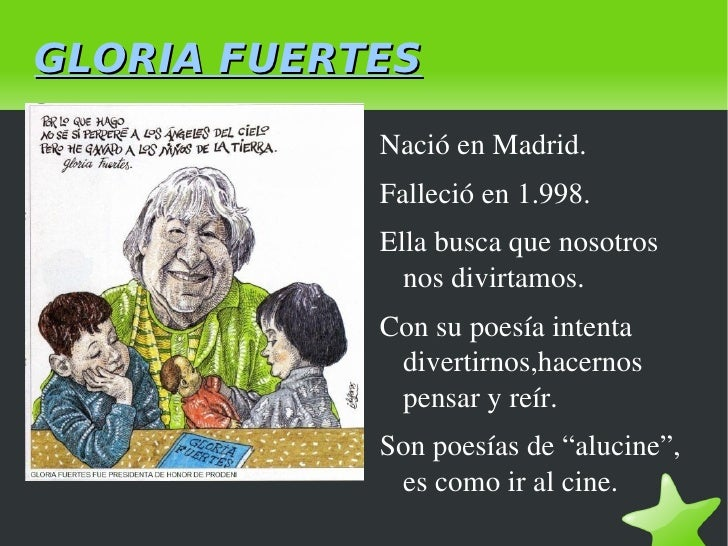 GLORIA FUERTES Nació en Madrid. Falleció en 1.998. Ella busca que nosotros nos divirtamos.  Con su poesía intenta divertir...