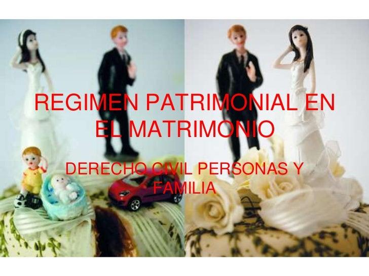 REGIMEN PATRIMONIAL EN    EL MATRIMONIO  DERECHO CIVIL PERSONAS Y          FAMILIA