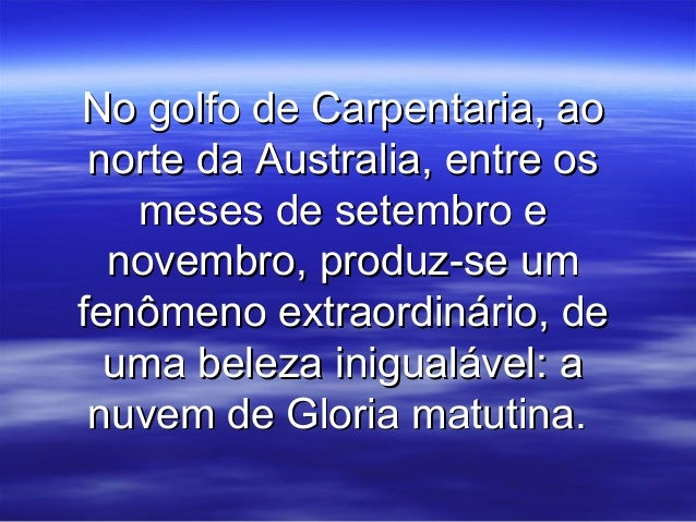 No golfo de Carpentaria, ao norte da Australia, entre os   meses de setembro e  novembro, produz-se umfenômeno extraordiná...