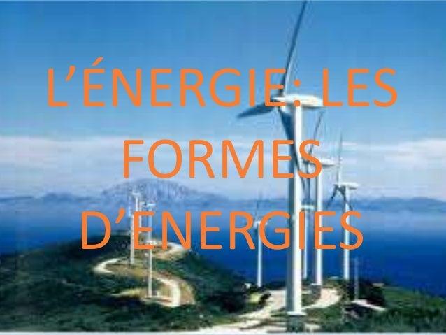 L'ÉNERGIE: LES FORMES D'ENERGIES