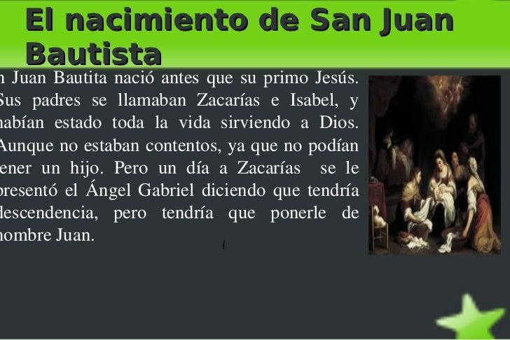 El nacimiento de San Juan Bautista í e <ul>San Juan Bautita nació antes que su primo Jesús. Sus padres se llamaban Zacaría...