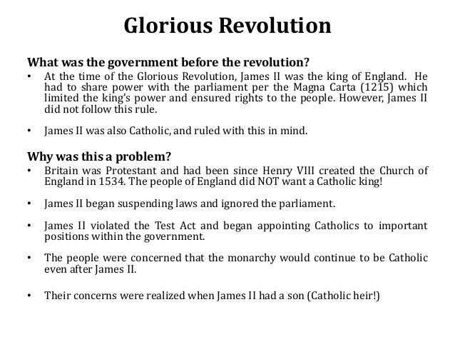 Glorious Revolution What was the government before the revolution? • At the time of the Glorious Revolution, James II was ...