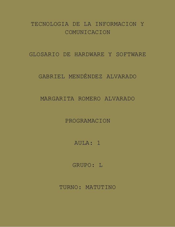 TECNOLOGIA DE LA INFORMACION Y         COMUNICACIONGLOSARIO DE HARDWARE Y SOFTWARE  GABRIEL MENDÉNDEZ ALVARADO   MARGARITA...