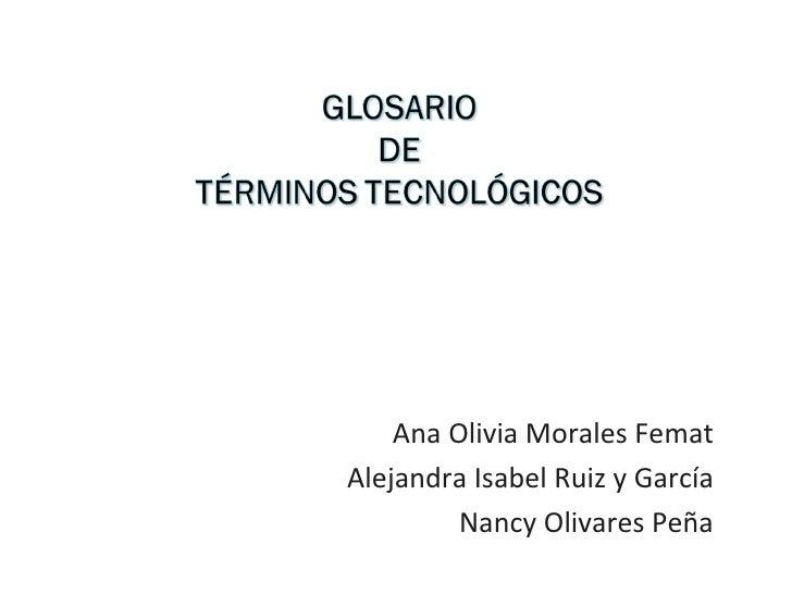 Ana Olivia Morales Femat Alejandra Isabel Ruiz y García Nancy Olivares Peña