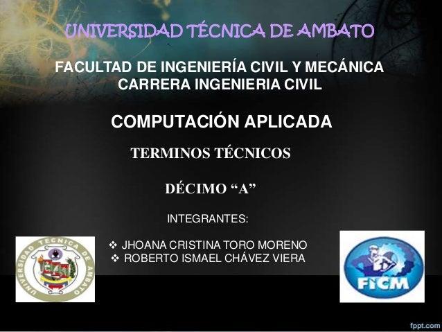 UNIVERSIDAD TÉCNICA DE AMBATOFACULTAD DE INGENIERÍA CIVIL Y MECÁNICA       CARRERA INGENIERIA CIVIL      COMPUTACIÓN APLIC...