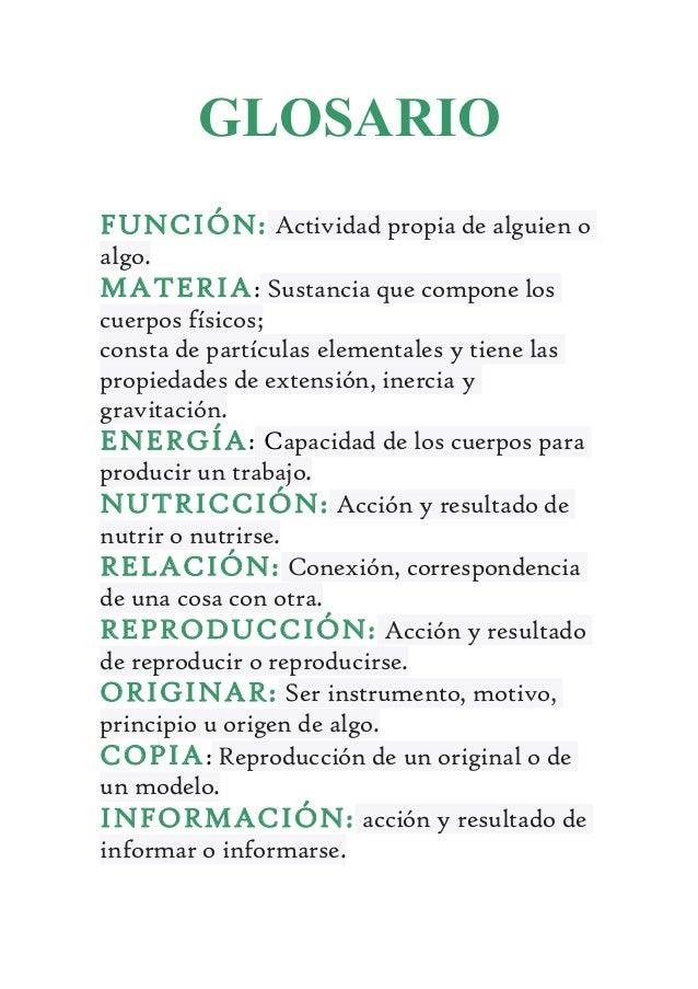GLOSARIO FUNCIÓN: Actividad propia de alguien o algo. MATERIA: Sustancia que compone los cuerpos físicos; consta de partíc...