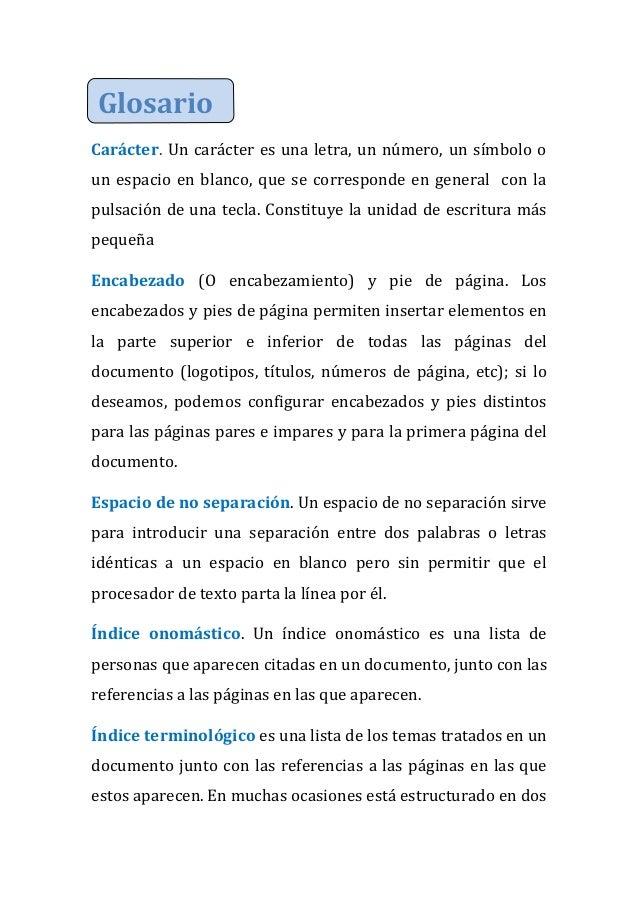 Glosario Carácter. Un carácter es una letra, un número, un símbolo o un espacio en blanco, que se corresponde en general c...