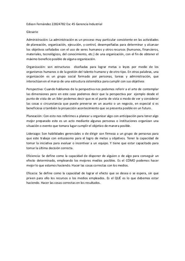 Edison Fernández 22824782 Esc 45 Gerencia Industrial Glosario Administración: La administración es un proceso muy particul...