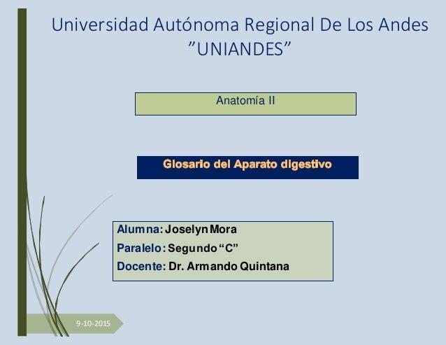 """9-10-2015 Universidad Autónoma Regional De Los Andes """"UNIANDES"""" Anatomía II Alumna: Joselyn Mora Paralelo: Segundo """"C"""" Doc..."""