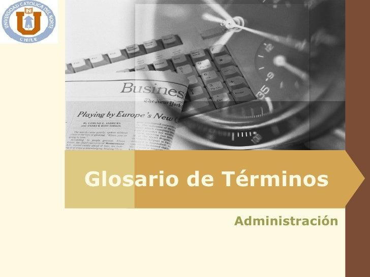 Administración Glosario de Términos