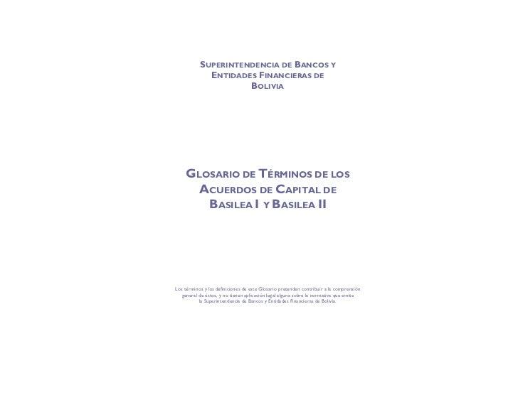 SUPERINTENDENCIA DE BANCOS Y             ENTIDADES FINANCIERAS DE                     BOLIVIA    GLOSARIO DE TÉRMINOS DE L...