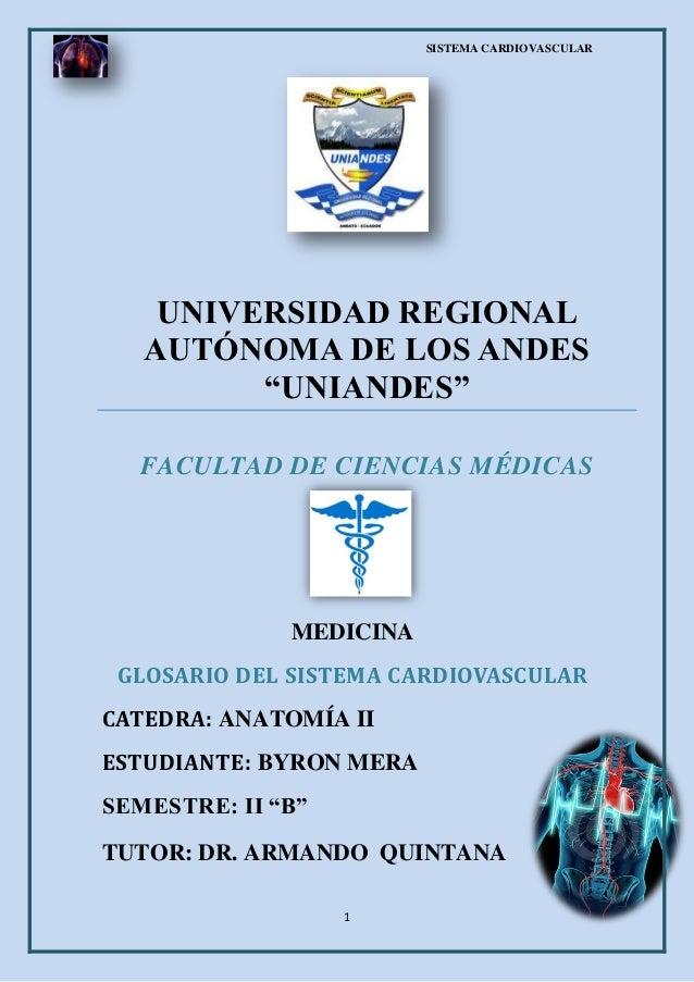 """SISTEMA CARDIOVASCULAR 1 UNIVERSIDAD REGIONAL AUTÓNOMA DE LOS ANDES """"UNIANDES"""" FACULTAD DE CIENCIAS MÉDICAS MEDICINA GLOSA..."""