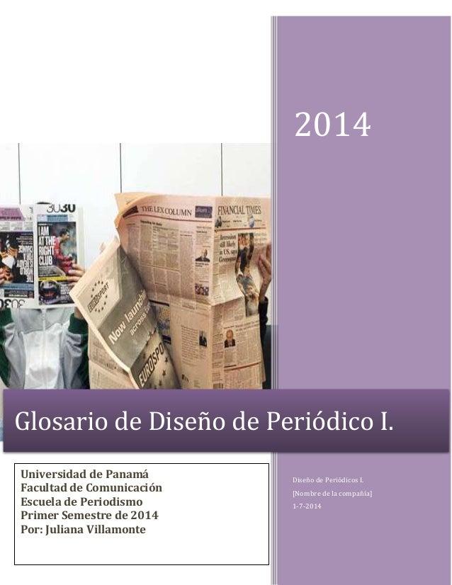 2014 Diseño de Periódicos I. [Nombre de la compañía] 1-7-2014 Glosario de Diseño de Periódico I. Universidad de Panamá Fac...