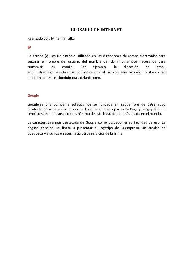 GLOSARIO DE INTERNET Realizado por: Miriam Villalba @ La arroba (@) es un símbolo utilizado en las direcciones de correo e...