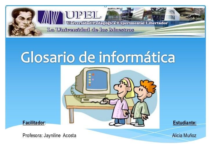 Facilitador:                  Estudiante:Profesora: Jayniline Acosta   Alicia Muñoz