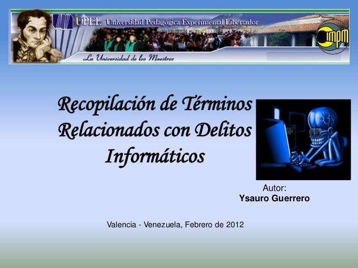Recopilación de TérminosRelacionados con Delitos      Informáticos                                              Autor:    ...