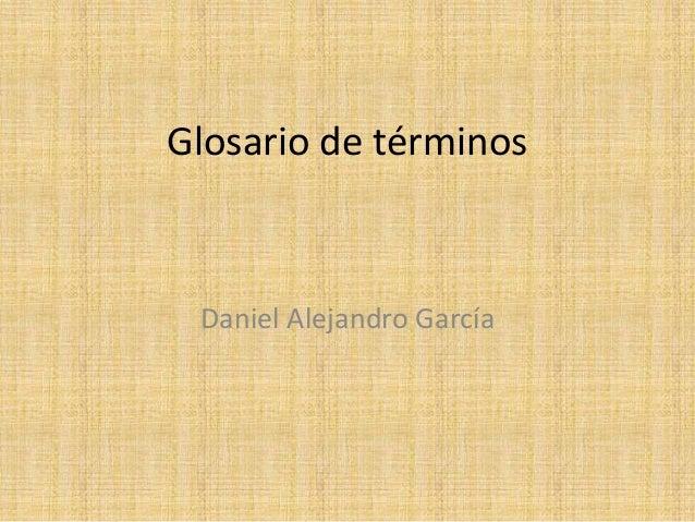 Glosario de términos  Daniel Alejandro García