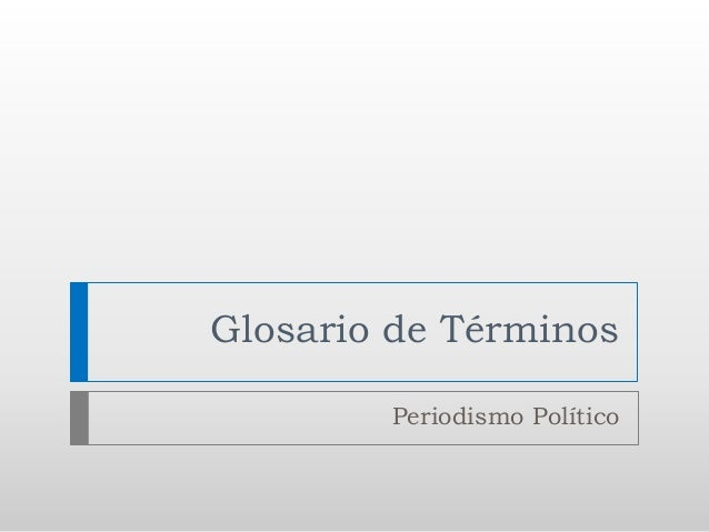 Glosario de Términos Periodismo Político