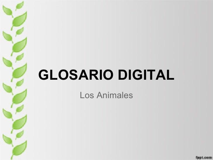 GLOSARIO DIGITAL    Los Animales