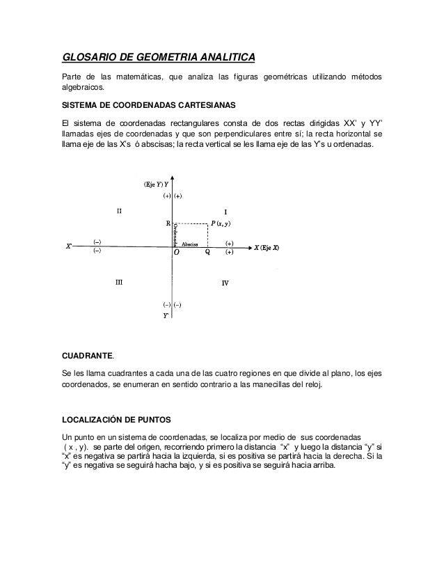 GLOSARIO DE GEOMETRIA ANALITICA Parte de las matemáticas, que analiza las figuras geométricas utilizando métodos algebraic...