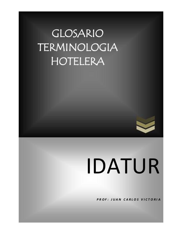 GLOSARIO TERMINOLOGIA HOTELERA  IDATUR PROF: JUAN CARLOS VICTORIA