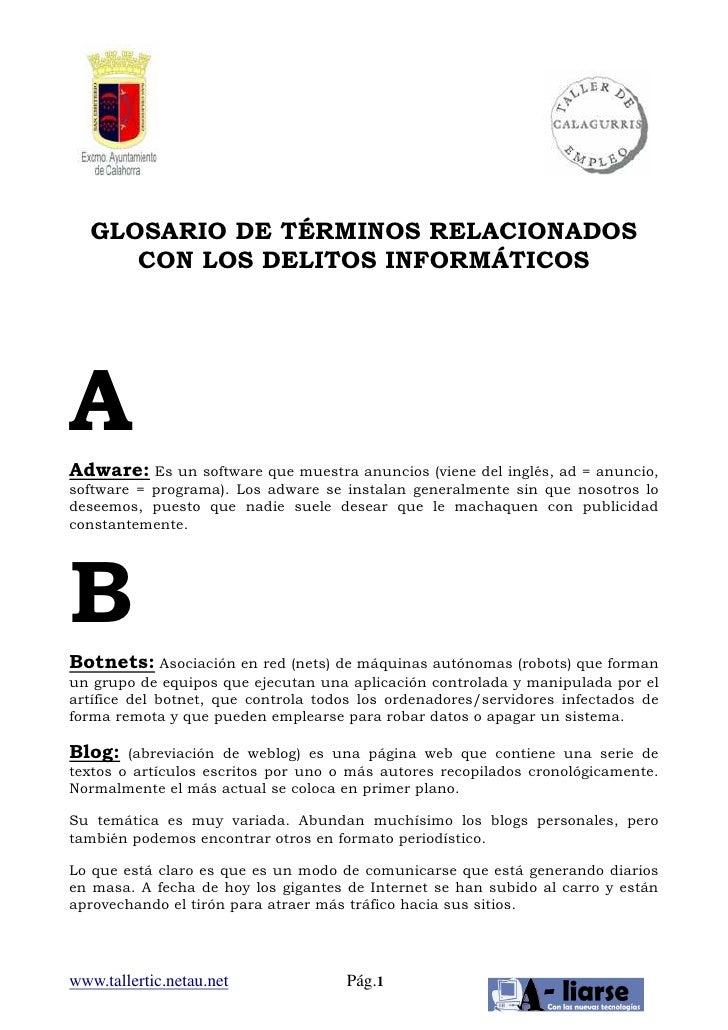 GLOSARIO DE TÉRMINOS RELACIONADOS       CON LOS DELITOS INFORMÁTICOS     A Adware: Es un software que muestra anuncios (vi...