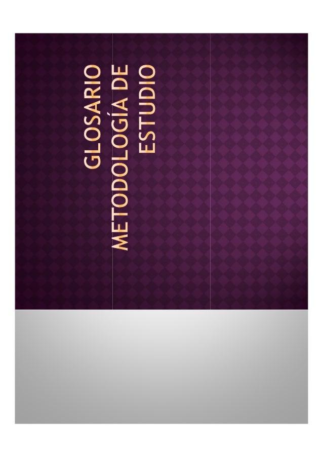 Metodología: Parte de la lógica que estudia los métodos o Conjunto de métodos que se siguen en una investigación científic...