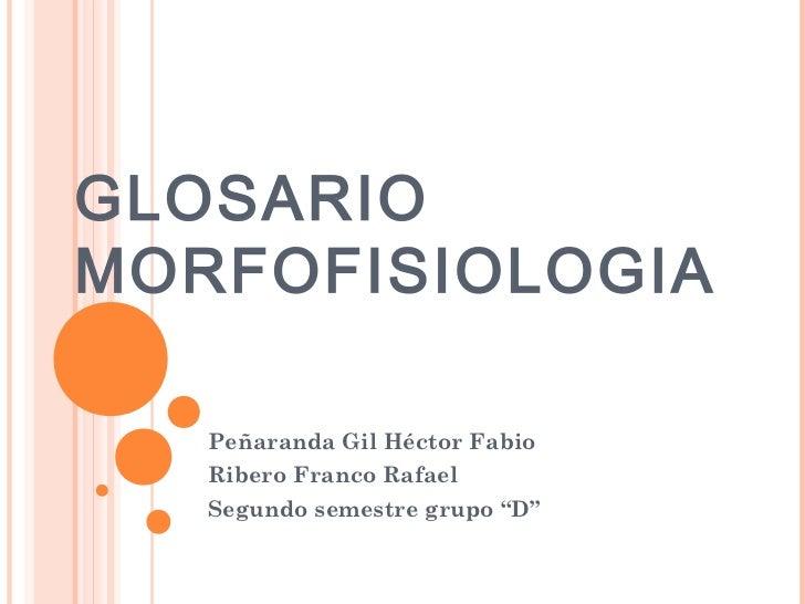 """GLOSARIOMORFOFISIOLOGIA   Peñaranda Gil Héctor Fabio   Ribero Franco Rafael   Segundo semestre grupo """"D"""""""