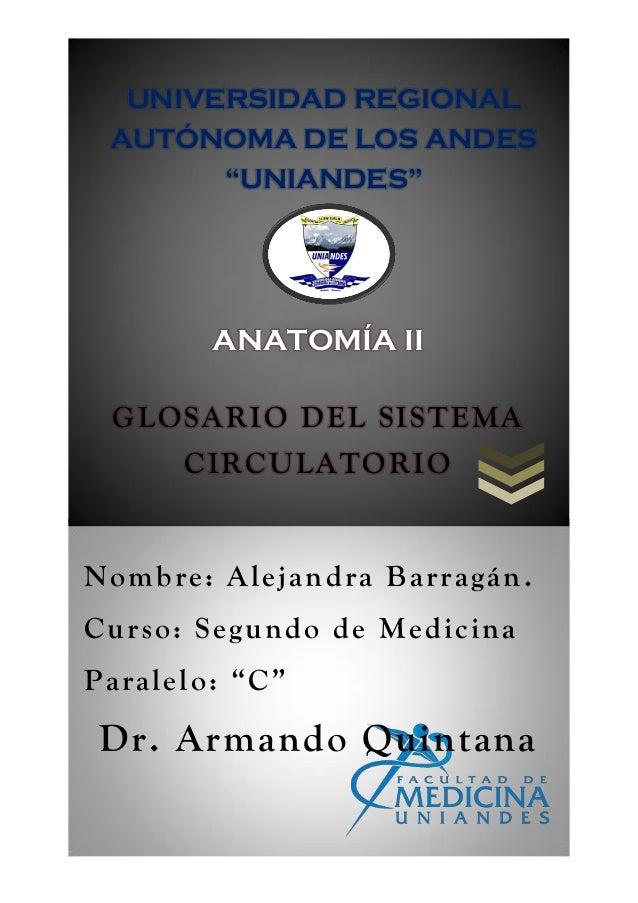 """GLOSARIO DEL SISTEMA CIRCULATORIO Nombre: Alejandra Barragán. Curso: Segundo de Medicina Paralelo: """"C"""" Dr. Armando Quintan..."""