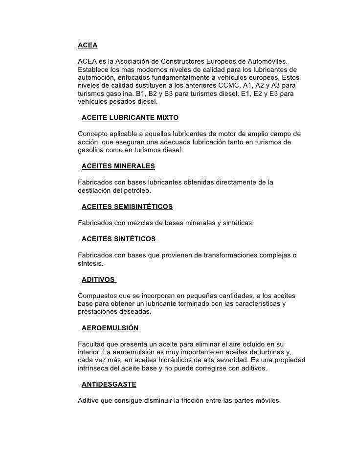 ACEA  ACEA es la Asociación de Constructores Europeos de Automóviles. Establece los mas modernos niveles de calidad para l...