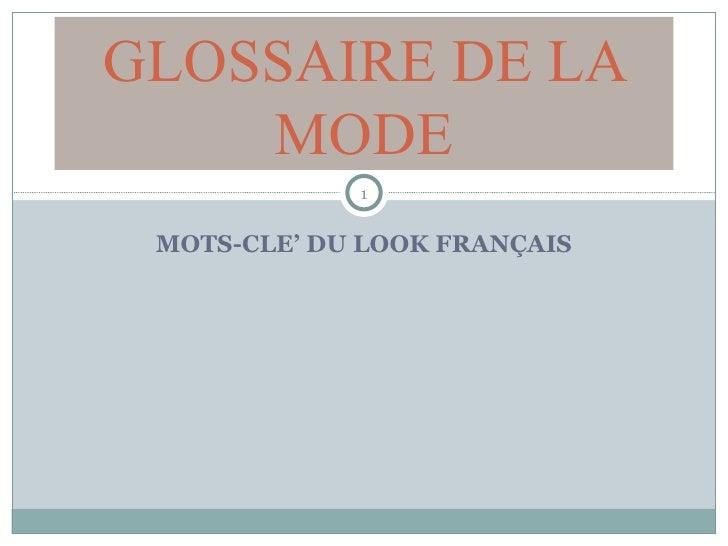 MOTS-CLE' DU LOOK FRANÇAIS GLOSSAIRE DE LA MODE