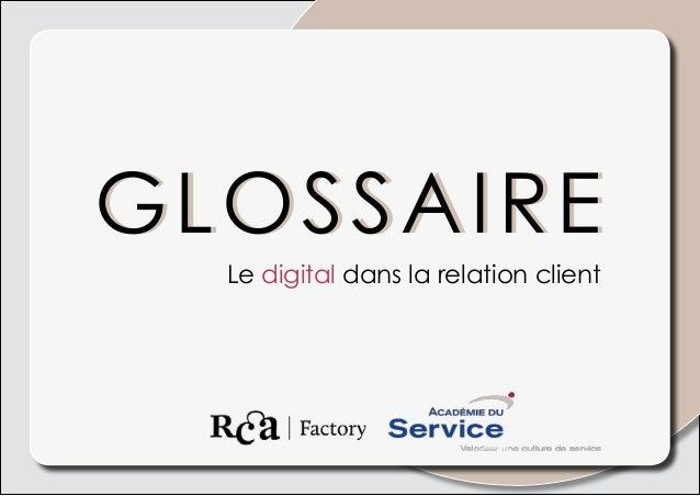 GLOSSAIREGLOSSAIRE Le digital dans la relation client