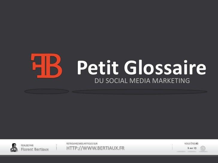 Petit GlossaireDU SOCIAL MEDIA MARKETING                   RETROUVEZ MES ARTICLES SUR                    VOUS ÊTES ICIREAL...
