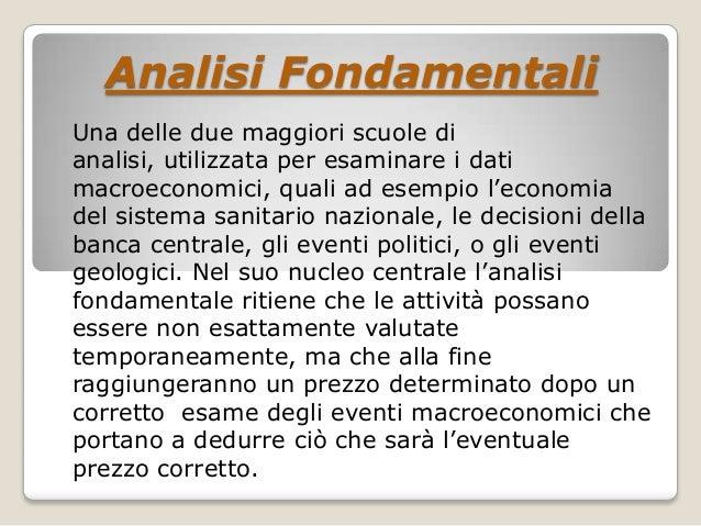 Analisi Fondamentali Una delle due maggiori scuole di analisi, utilizzata per esaminare i dati macroeconomici, quali ad es...